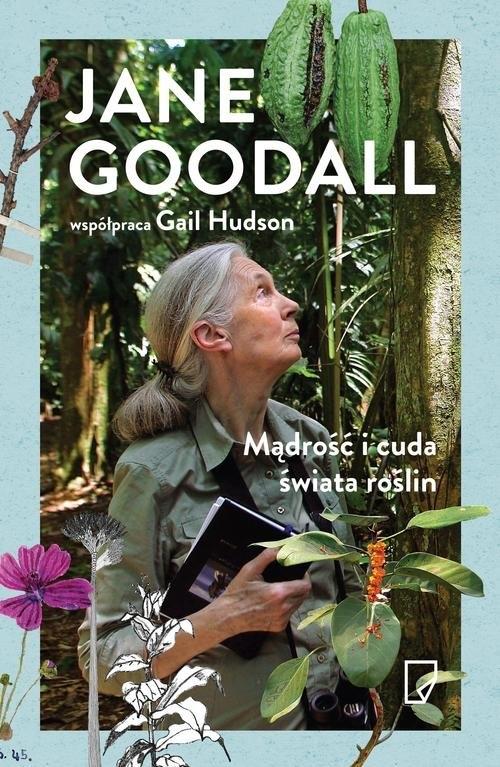 Mądrość i cuda świata roślin Goodall Jane, Hudson Gail