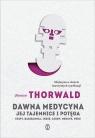 Dawna medycyna. Jej tajemnice i potęga Jurgen Thorwald