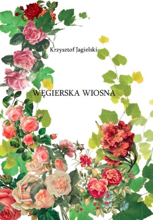 Węgierska Wiosna Jagielski Krzysztof