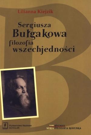 Sergiusza Bułgakowa filozofia wszechjedności Tom 1 Kiejzik Lilianna