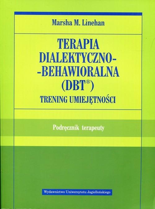 Terapia dialektyczno-behawioralna DBT Trening umiejętności Linehan Marsha M.