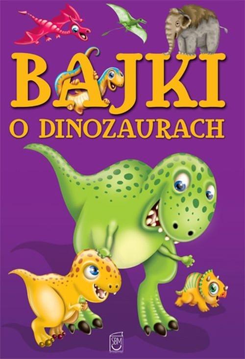 Bajki o dinozaurach Safarzyńska Elżbieta