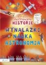 Bardzo ilustrowane historie Wynalazki nauka, astronomia (Uszkodzona okładka)