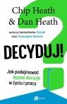 Decyduj! Jak podejmować lepsze decyzje w życiu i pracy Heath Chip, Heath Dan