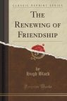 The Renewing of Friendship (Classic Reprint)
