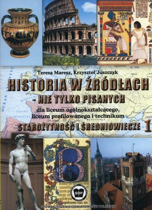 Historia w źródłach - nie tylko pisanych Starożytność i średniowiecze Część 1 Maresz Teresa, Juszczyk Krzysztof