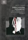 Zawstydzona tożsamość Emocje, ideologie i władza w życiu polskich Pawlak Marek