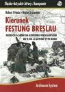 Kierunek Festung Breslau Natarcie 6 Armii na Wrocław w lutym 1945 r. Primke Roberet, Szczerepa Maciej