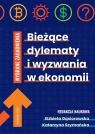 Bieżące dylematy i wyzwania w ekonomii Gąsiorowska Elżbirta, Szymańska Katarzyna
