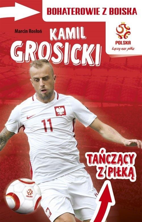 PZPN Bohaterowie z boiska Kamil Grosicki Tańczący z piłką Rosłoń Marcin