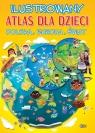 Ilustrowany atlas dla dzieci. Polska, Europa, Świat