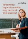 Konsekwencje nagradzania wyników pracy nauczycieli szkół publicznych Hebda Igor
