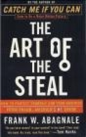 Art of the Steal How to Protect Yourself Frank Abagnale
