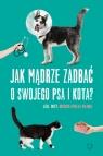Jak mądrze zadbać o swojego psa i kota? Magda Firlej-Oliwa