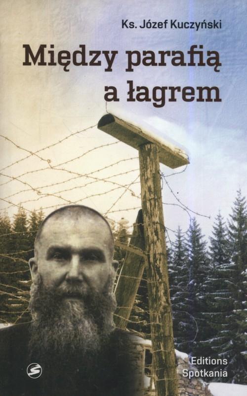 Między parafią a łagrem Kuczyński Józef