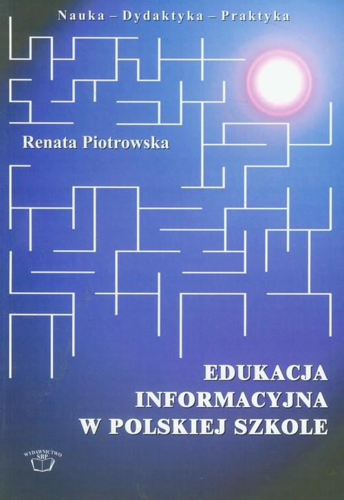Edukacja informacyjna w polskiej szkole Piotrowska Renata