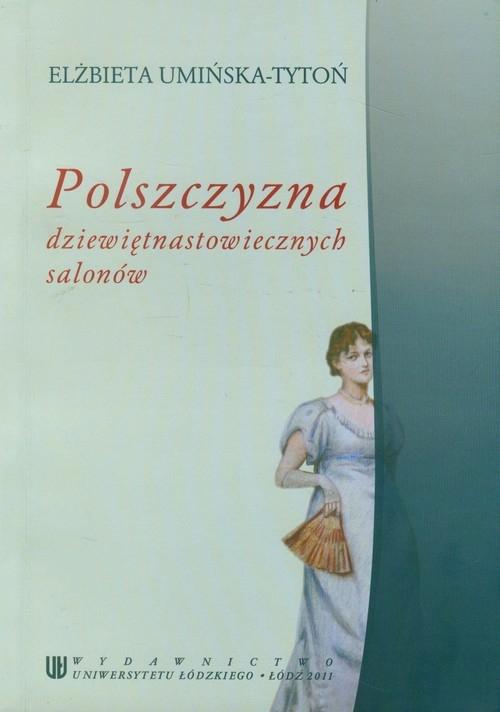 Polszczyzna dziewiętnastowiecznych salonów Umińska-Tytoń Elżbieta