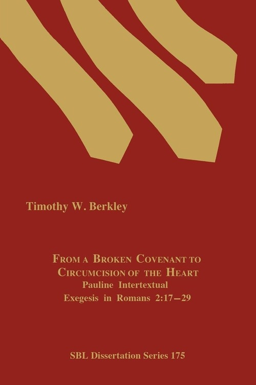 From a Broken Covenant to Circumcision of the Heart Berkley Timothy W.