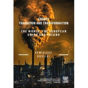 Energy Transition and Transformation The World, the European Union and Poland ROSICKI REMIGIUSZ