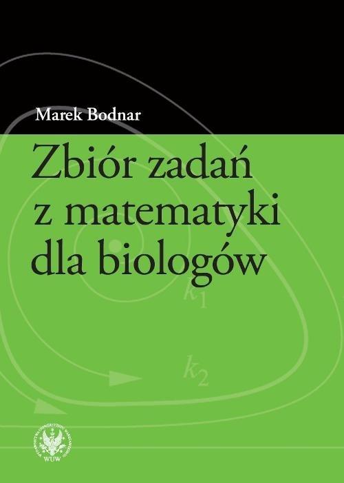 Zbiór zadań z matematyki dla biologów Bodnar Marek