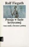 Poezja w fazie krytycznej i inne studia z literatury polskiej Fieguth Rolf
