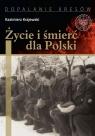 Życie i śmierć dla Polski Partyzancka epopeja Uderzeniowych Batalionów Kazimierz Krajewski