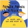 Franek, Frania i Felix. Dzień i noc