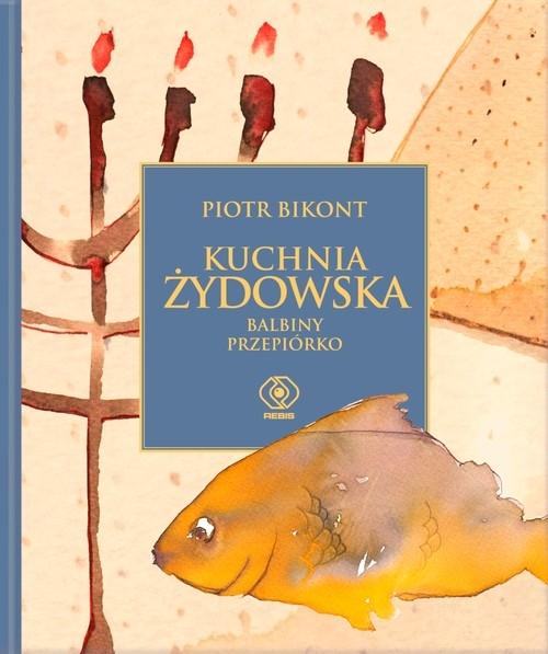 Kuchnia żydowska Balbiny Przepiórko Bikont Piotr