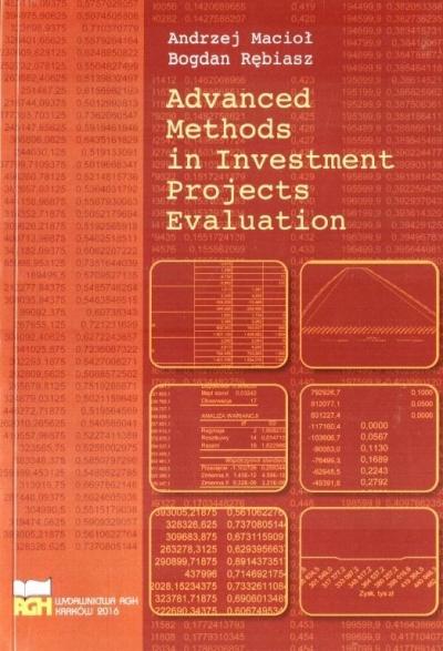 Advanced Methods in Investment Projects Evaluation Bogdan Rębiasz, Andrzej Macioł