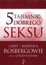 5 tajemnic dobrego seksu Rosberg Gary, Rosberg Barbara, Kolbaba Ginger