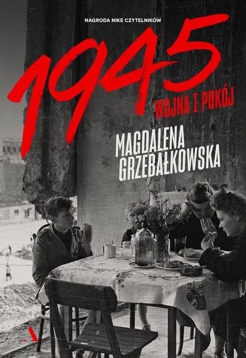 1945. Wojna i pokój Grzebałkowska Magdalena