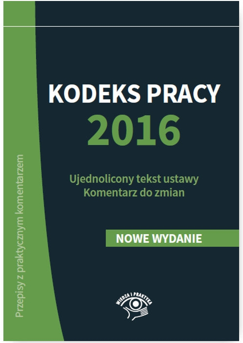 Kodeks pracy 2016 Ujednolicony tekst ustawy Komentarz do zmian Wrońska-Zblewska Katarzyna, Sokolik Szymon, Wawrzyszczuk Emilia