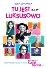 Tu jest jakby luksusowo Ilona Łepkowska