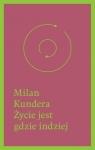 Życie jest gdzie indziej Kundera Milan