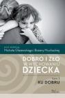 Dobro i zło w wychowaniu dziecka Tom 1 Ku dobruKu dobru Muchacka Bożena, Głażewski Michał