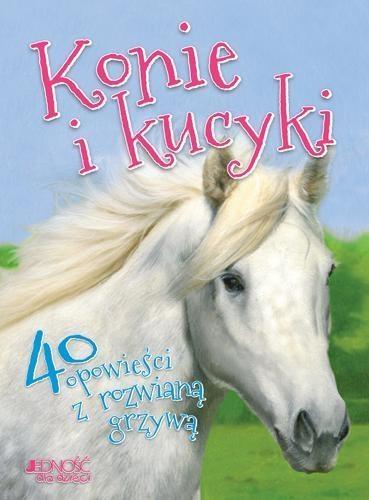 Konie i kucyki. 40 opowieści z rozwianą grzywą Vic Parker; Zilustrowali: Iole Rosa, Gail Yerrill