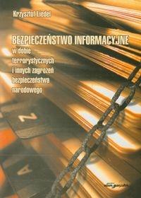 Bezpieczeństwo informacyjne w dobie terrorystycznych i innych zagrożeń bezpieczeństwa narodowego Liedel Krzysztof
