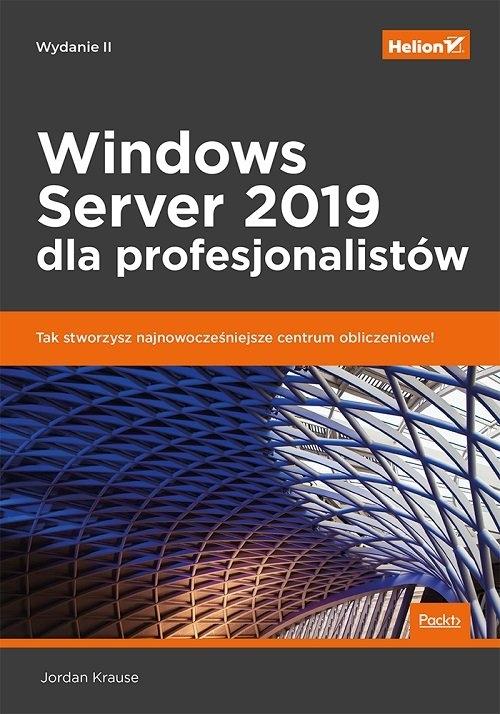 Windows Server 2019 dla profesjonalistów. Wydanie II Krause Jordan
