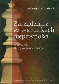 Zarządzanie w warunkach niepewności Koźmiński Andrzej K.