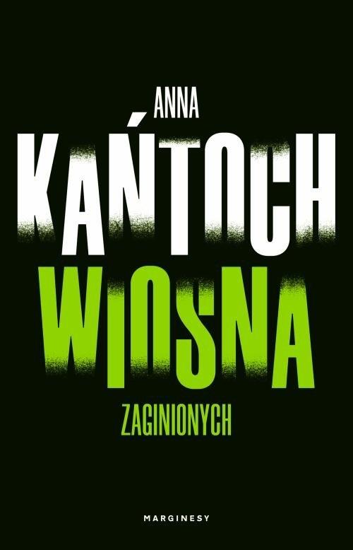 Wiosna zaginionych Kańtoch Anna