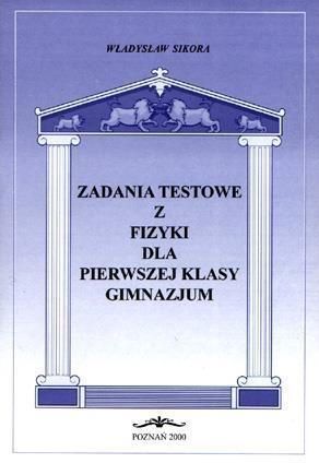 Zadania testowe z fizyki dla 1 kl. gimnazjum Władysław Sikora