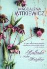 Ballada o ciotce Matyldzie Witkiewicz Magdalena