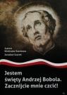 Jestem święty Andrzej Bobola Zacznijcie mnie czcić Wieliczka-Szarkowa Joanna, Szarek Jarosław