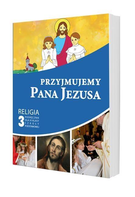 Przyjmujemy Pana Jezusa 3 Podręcznik red. ks. Piotr Goliszek