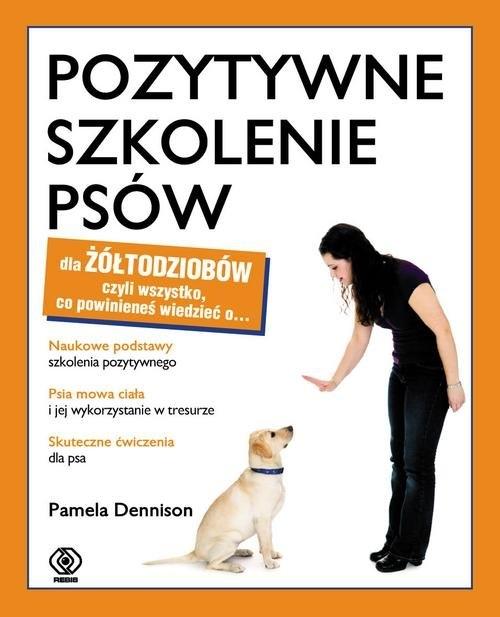 Pozytywne szkolenie psów dla żółtodziobów Dennison Pamela