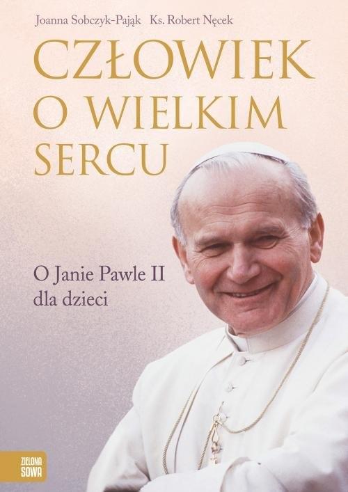 Człowiek o wielkim sercu. O Janie Pawle II dla dzieci (Uszkodzona okładka)