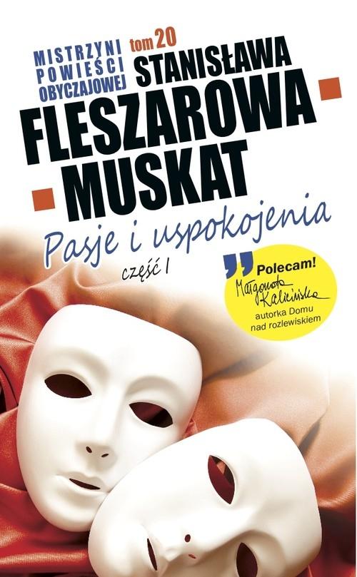 Mistrzyni Powieści Obyczajowej Pasje i uspokojenia część 1 Fleszarowa-Muskat Stanisława