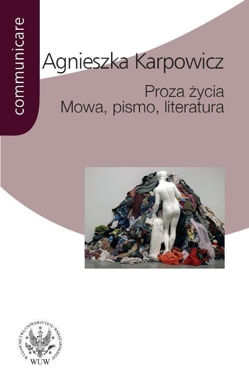 Proza życia Mowa pismo literatura Karpowicz Agnieszka