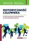 Motoryczność człowiekaPodstawowe zagadnienia z antropomotoryki Fugiel Jarosław, Czajka Kamila, Posłuszny Paweł, Sławińska Teresa