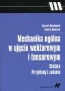 Mechanika ogólna w ujęciu wektorowym i tensorowym Statyka Przykłady i Buczkowski Ryszard, Banaszek Andrzej